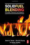 Solid Fuel Blending: Principles, Practices, and Problems, David Tillman, Dao Duong, N. Stanley Harding, 0123809320