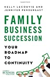 Family Business Succession: Your Roadmap to Continuity (A Family Business Publication) by LeCouvie, Kelly, Pendergast, Jennifer (2014) Hardcover