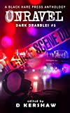 UNRAVEL: A Crime Microfiction Anthology (Dark Drabbles Book 5)