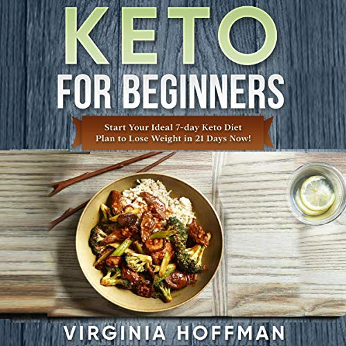 Keto for Beginners: Start Your Ideal 7-Day Keto Diet Plan to Lose Weight in 21 Days Now! by Virginia Hoffman