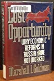 Lost Opportunity : What Has Made Economic Reform in Russia So Difficult, Goldman, Marshall I., 0393037002