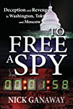 img - for To Free A Spy: Deception and Revenge in Washington, Tokyo and Moscow book / textbook / text book