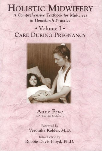 By Anne Frye - Holistic Midwifery: A Comprehensive Textbook for Midwives in Homebirth Practice: 1 (Reprint) (3/16/98)