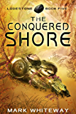 The Conquered Shore Sci-Fi Adventure (Lodestone Book 5)