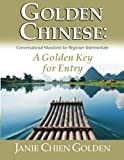 Golden Chinese: A Golden Key for Entry: Conversational Mandarin for Beginner-Intermediate (Volume 1)