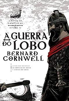 A guerra do lobo - Crônicas Saxônicas - vol. 11 por [Cornwell, Bernard]