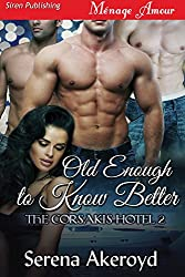 Old Enough to Know Better [The Corsakis Hotel 2] (Siren Publishing Menage Amour)