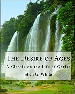 Book The Desire of Ages: A Classic on the Life of Christ by Ellen G. White (2009-03-25)