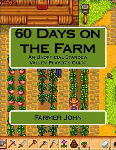 60 Days on the Farm: An Unofficial Stardew Valley Player's