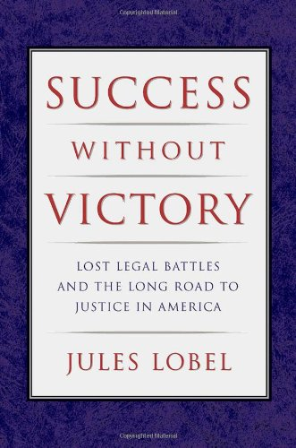 Success Without Victory: Lost Legal Battles and the Long Road to Justice in America (Critical America)