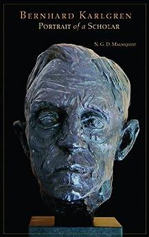 Bernhard Karlgren: Portrait of A Scholar by [Malmqvist, N. G. D.]