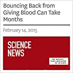 Bouncing Back from Giving Blood Can Take Months | Nathan Seppa