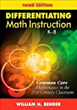 Differentiating Math Instruction, K-8: Common Core Mathematics in the 21st Century Classroom
