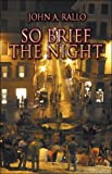 So Brief the Night, John A. Rallo, 1424169100