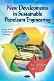 New Developments in Sustainable Petroleum Engineering (Energy Science, Engineering and Technology)