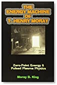 The Energy Machine of T. Henry Moray: Zero-Point Energy and Pulsed Plasma Physics