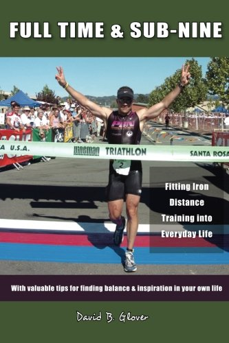 Full-Time & Sub-Nine: Fitting Iron Distance Training into Everyday Life