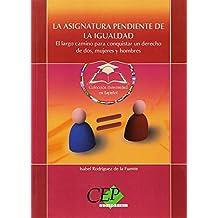 LA ASIGNATURA PENDIENTE DE LA IGUALDAD. EL LARGO CAMINO PARA CONQUISTAR UN DERECHO DE DOS, MUJERES Y HOMBRES. COLECCIÓN UNIVERSIDAD EN ESPAÑOL