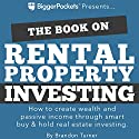 The Book on Rental Property Investing: How to Create Wealth and Passive Income Through Smart Buy & Hold Real Estate Investing Audiobook by Brandon Turner Narrated by Brandon Turner