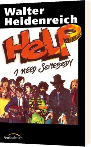 Help - I need somebody!: Die spannende, humorvolle Story einer unkonventionellen Begegnung mit Gott