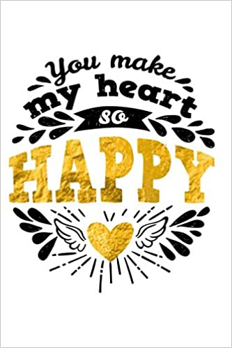 You Make My Heart So Happy 120 Page Journal With Romantic Love