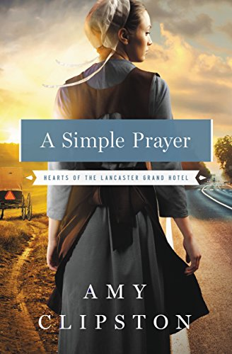 A Simple Prayer (Hearts of the Lancaster Grand Hotel Book 4) by [Clipston, Amy]