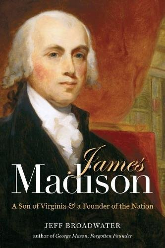 James Madison  A Son Of Virginia And A Founder Of The Nation
