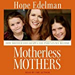 Motherless Mothers: How Mother Loss Shapes the Parents We Become | Hope Edelman