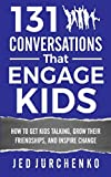 131 Conversations That Engage Kids: How to Get Kids Talking, Grow Their Friendships, and Inspire Change