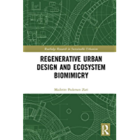 Regenerative Urban Design and Ecosystem Biomimicry (Routledge Research in Sustainable Urbanism)