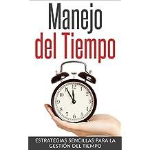 Gestión del tiempo - Manejo del Tiempo: Simples técnicas para cambiar tus hábitos y mejorar tu productividad personal (Productividad Personal, Manejo del tiempo, Gestión del tiempo) (Spanish Edition)