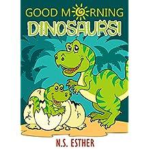 Good Morning Dinosaurs! : Bedtime  Pet Dinosaur, Picture Books, Preschool Books, Ages 3-6, Baby Books, Kids Book, animals Books (Bedtime stories book series for children 49)