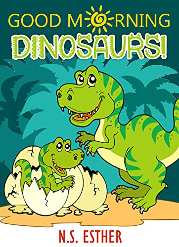 Dinosuars Baby: Good Morning Dinosaurs!  Bedtime  Pet Dinosaur, Picture Books, Preschool Books, Ages 3-6, Baby Books, Kids Book, animals Books) (Bedtime stories book series for children 49)