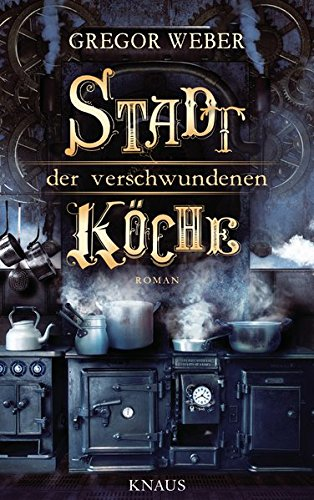Stadt der verschwundenen Köche: Roman Broschiert – 21. September 2015 Gregor Weber Albrecht Knaus Verlag 3813506053 1910 bis 1919 n. Chr.