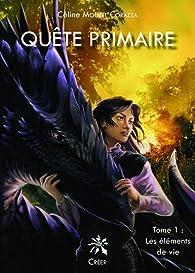 Quête primaire, tome 1 : Les éléments de vie par Céline Mouret Corazza
