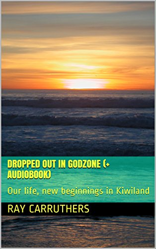 Dropped out in Godzone (+ Audiobook): Our life, new beginnings in Kiwiland