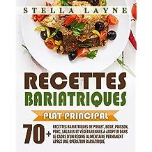 Recettes Bariatrique: PLAT PRINCIPAL - 70+ recettes de poulet, bœuf, poisson, porc, salades et végétariennes à adopter dans le cadre d'un régime alimentaire ... une opération bariatrique (French Edition)