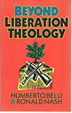 Beyond Liberation Theology, Belli, Humberto and Nash, Ronald H., 0801010225