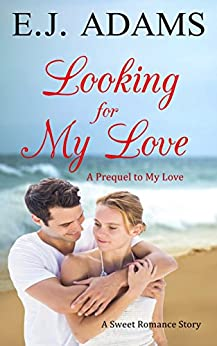 Looking for My Love (My Love Sweet Romance Book 1) by [Adams, E.J.]