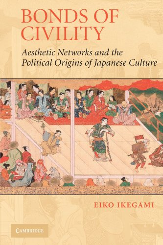 Bonds of Civility: Aesthetic Networks and the Political Origins of Japanese Culture (Structural Analysis in the Social Sciences)