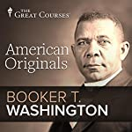 American Originals: Booker T. Washington | Patrick N. Allitt