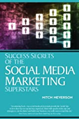 Success Secrets of the Social Media Marketing Superstars Kindle Edition