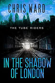 The Tube Riders: In the Shadow of London (The Tube Riders #4) by [Ward, Chris]