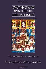 Orthodox Saints of the British Isles: Volume IV — October - December (Volume 4) Paperback