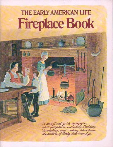 The Early American Life Fireplace Book: A practical guide to enjoying your fireplace