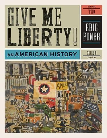 Give Me Liberty!: An American History (Third Edition) (Vol. 2) (Give Me Liberty Vol 2)