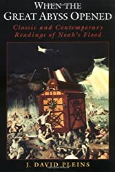 When the Great Abyss Opened: Classic & Contemporary Readings of Noah's Flood: Classic and Contemporary Readings of Noah's Flood