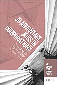 JD Advantage Jobs in Corporations: Expanding the Legal Function (21st Century Legal Career Series) (Volume 12)