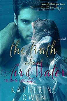 The Truth About Air & Water: (Truth In Lies Book 2) by [Owen, Katherine]