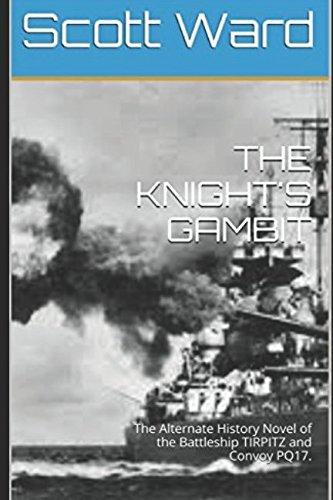 THE KNIGHT'S GAMBIT: The Alternate History Novel of the Battleship TIRPITZ and Convoy PQ17. (The Malta Fulcrum WW2 Alternate History -
